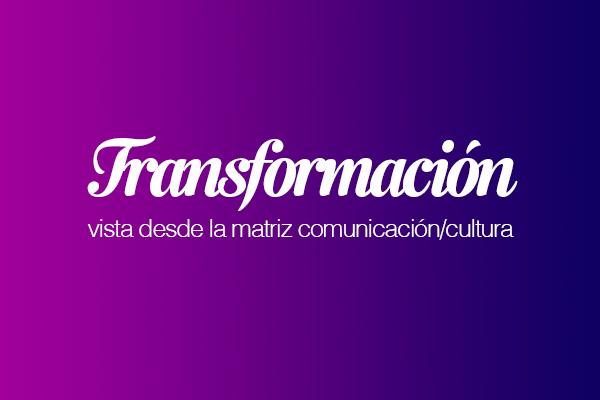 El protagonismo de la comunicación/cultura en tiempos de transformación