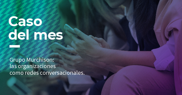 Grupo Murchison: las organizaciones como redes conversacionales.