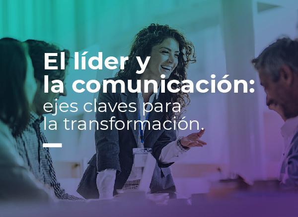 El líder y la comunicación: ejes claves para la transformación