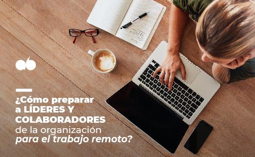 ¿Cómo preparar a los líderes y colaboradores de la organización para el trabajo remoto?